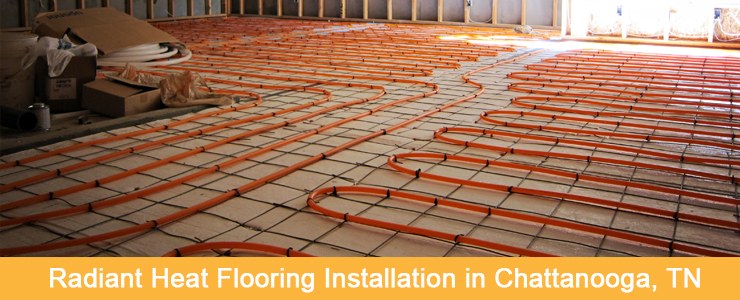 Radiant Heat Flooring Installation in Chattanooga, TN